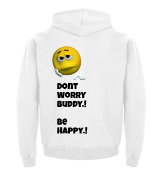 Dont worry - be happy!