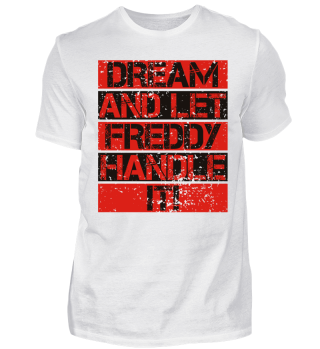 Dream And Let FREDDY Handle It