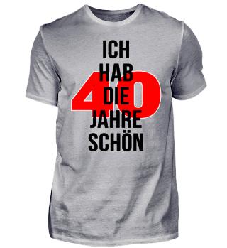 ICH HAB DIE JAHRE SCHÖN - 40. Geburtstag