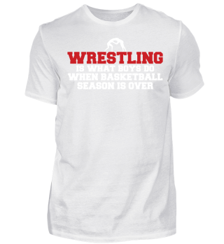 Wrestling Is What Boys Do When Basketball Season Is Over - Geschenk Gift Wrestler Wrestling Fun Gag