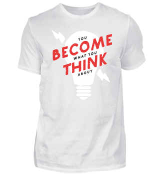 you become what you think about - Shirt