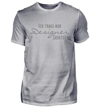 Ich trage nur Designer Shirts - grau