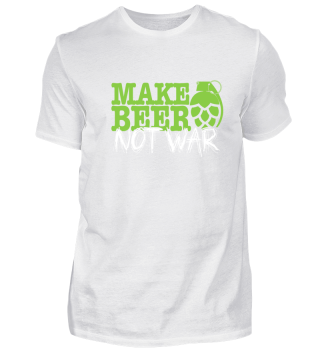 Make Beer Not War - funny Beer Gift