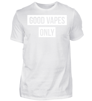 Good vapes only - T-Shirt