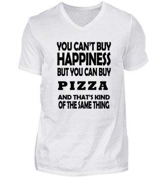 YOU CAN'T BUY HAPINESS BUT PIZZA