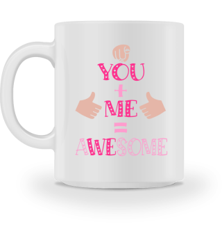 You + Me = Awesome