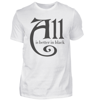 All is better in black - funny dark gray