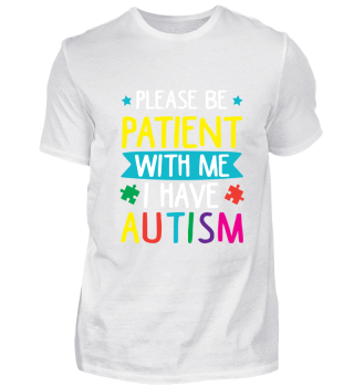 Please be Patient with me i have Autism