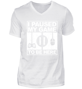 Paused Game to be here Funny Gamer Shirt