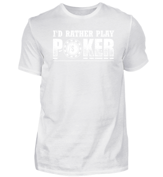 Funny Poker Shirt I'd Rather Play