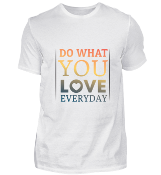 GIFT- DO WHAT YOU LOVE EVERYDAY