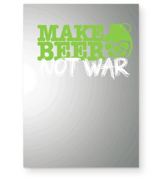 Make Beer Not War - funny Beer Gift