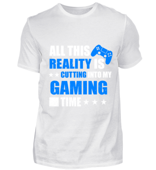 REALITY IS CUTTING INTO MY GAMING TIME