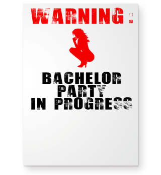 Warning Bachelor Party In Progress