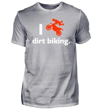 I love dirt biking