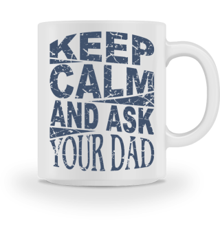 ♥ Keep Calm And Ask Your Dad 1