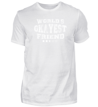 Okayest friend in the world - t shirts