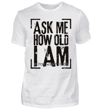 Ask Me How Old I Am - black