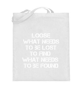 Loose what needs to find what needs