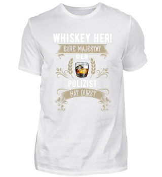 Whiskey her! Der Polizist hat Durst