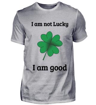 I am not lucky. I am good. Elementary.