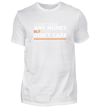 I don't have any money but I don't care