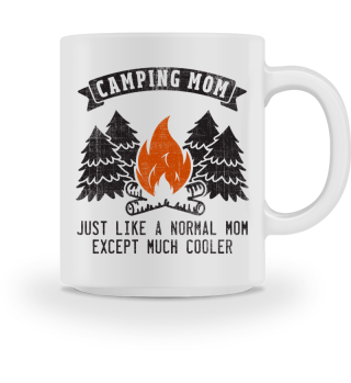 Camping Mom Like Normal But Much Cooler
