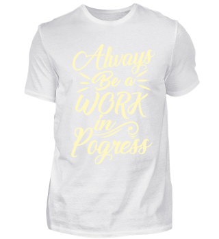 Always Be a Work in Progress