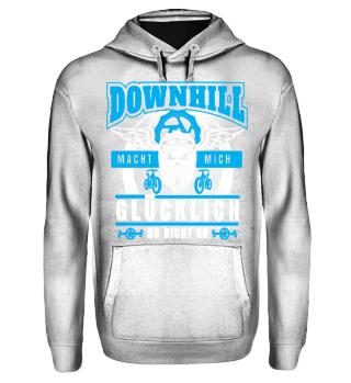 Downhill macht mich Glücklich du nicht