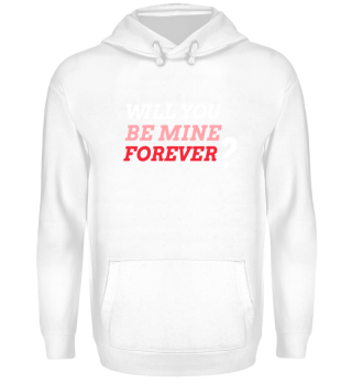 Will you be mine Forever? Hoodie
