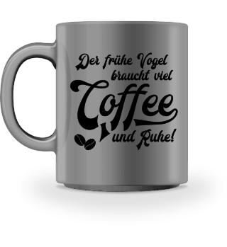 ♥ Coffee · Der frühe Vogel braucht... #11T