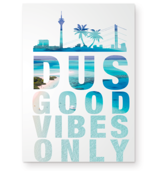DUS - GOOD VIBES ONLY