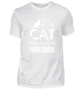 My Cat thinks im Awesome Shirt Tee Tshir