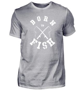 BORN TO FISH - Angler Shirt angeln Angel Fischen Fisch Geschenk Geburtstag cool lustig witzig Bestseller Papa Vater Vatertag