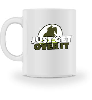 JUST GET OVER IT!
