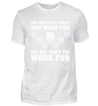 FUNNY SOCCER WHAT YOU WORK FOR TIGER TEE
