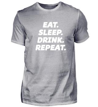 EAT. SLEEP. DRINK. REPEAT. trinken Feier