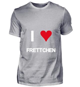 I love Frettchen