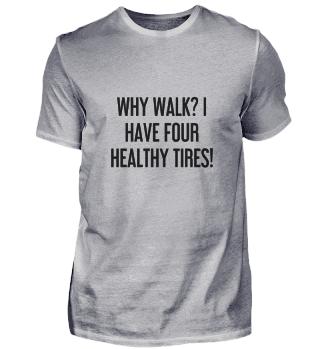 Wieso zu Fuß gehen? Ich habe doch vier gesunde Reifen!