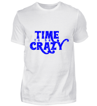 GIFT- TIME TO BE CRAZY BLUE