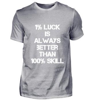 !% Luck is always better
