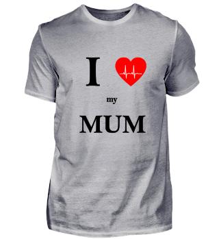 I Love my MUM mother love