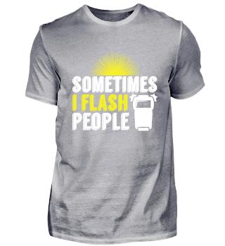 Sometimes I Flash people