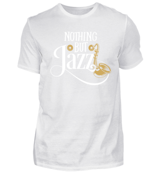 Jazz Music T-Shirt Nothing but Jazz