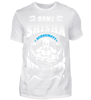 Ohne Shisha schrumpft der Bizeps