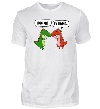 Funny Dinosaur Hug Me I'm Trying Gift