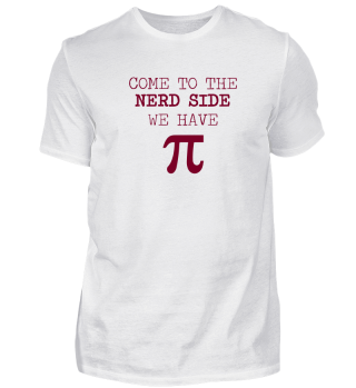 Come To See Nerd Side. We Have Pi! Mathe - Mathematician - Physik - nerdy - Genie - Brain - Geschenk - Gift Idea