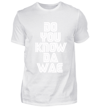 Do you know da wae