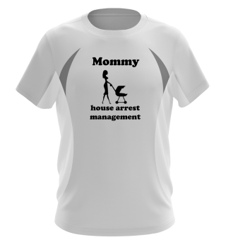 Mommy house arrest management