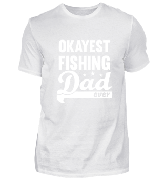 Okayest Fishing Dad Shirt - great gift